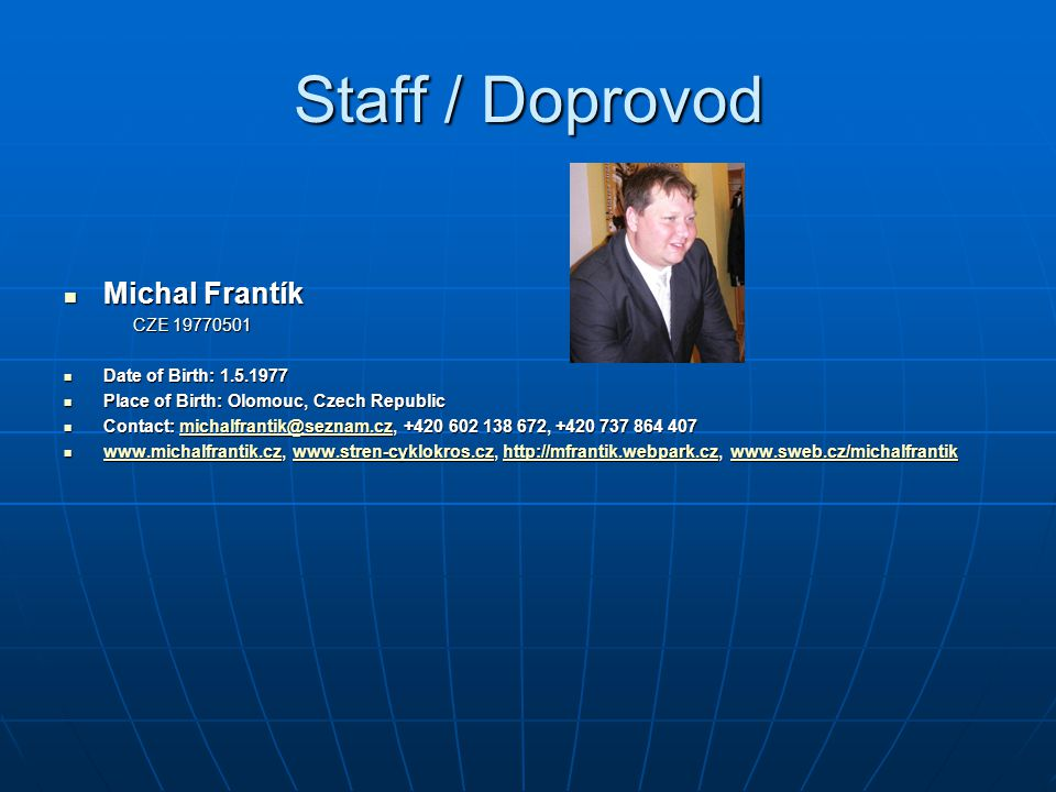 Staff / Doprovod Michal Frantík CZE 19770501 Date of Birth: 1.5.1977