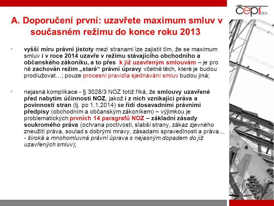 A. Doporučení první: uzavřete maximum smluv v současném režimu do konce roku 2013