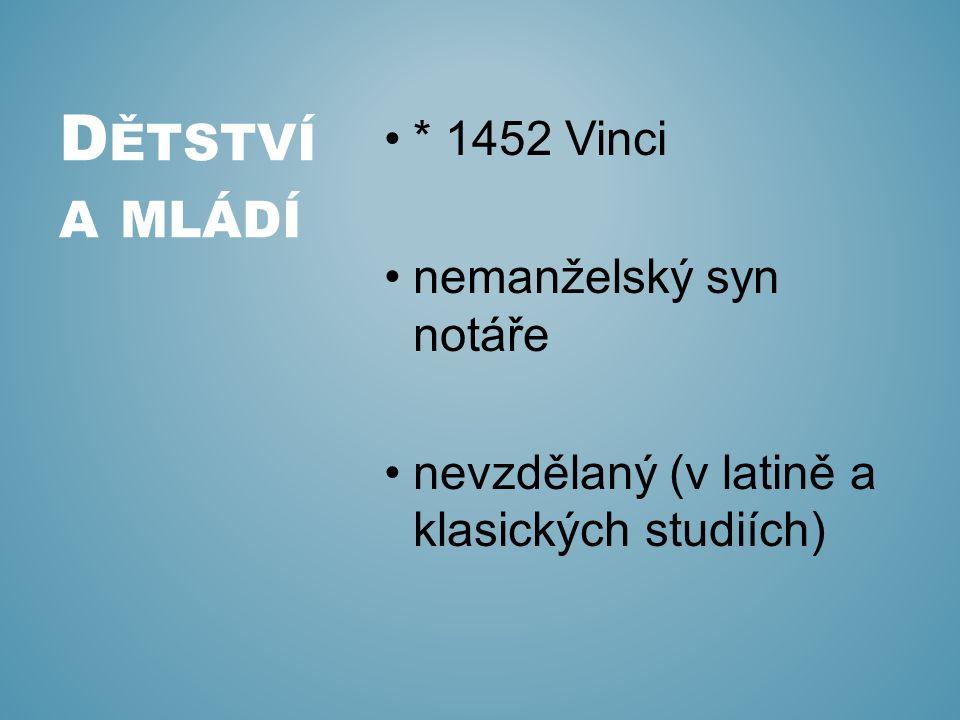 Dětství a mládí * 1452 Vinci nemanželský syn notáře