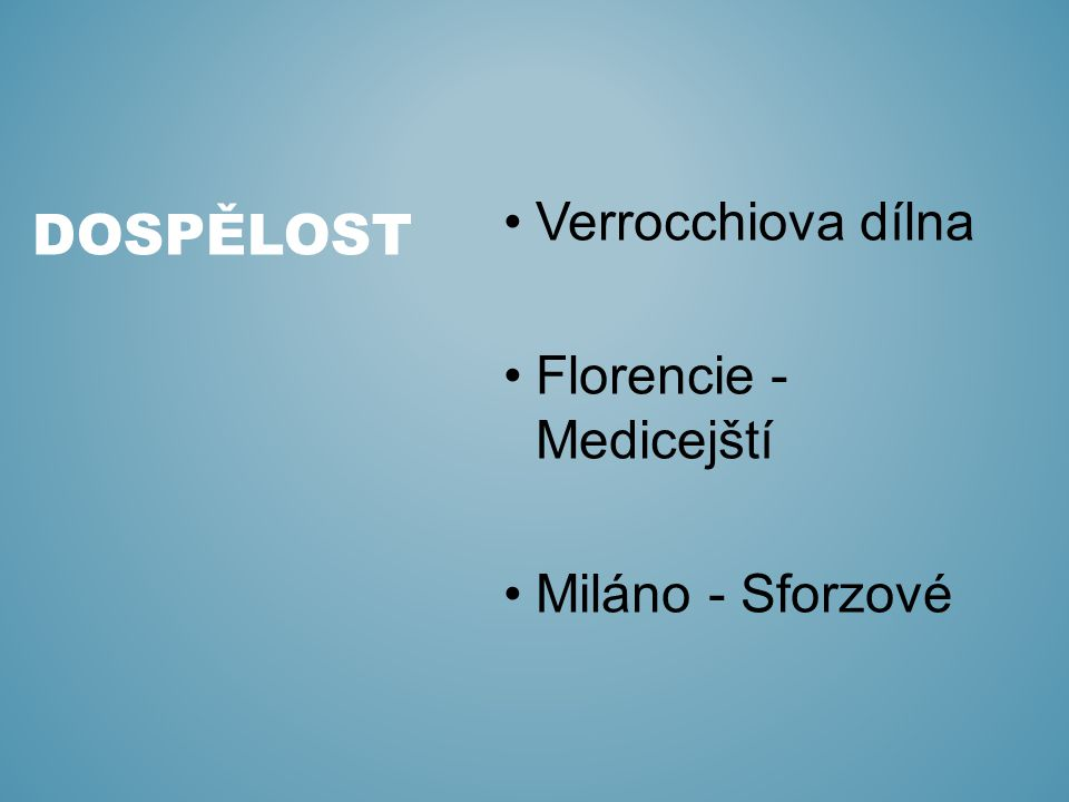dospělost Verrocchiova dílna Florencie - Medicejští Miláno - Sforzové