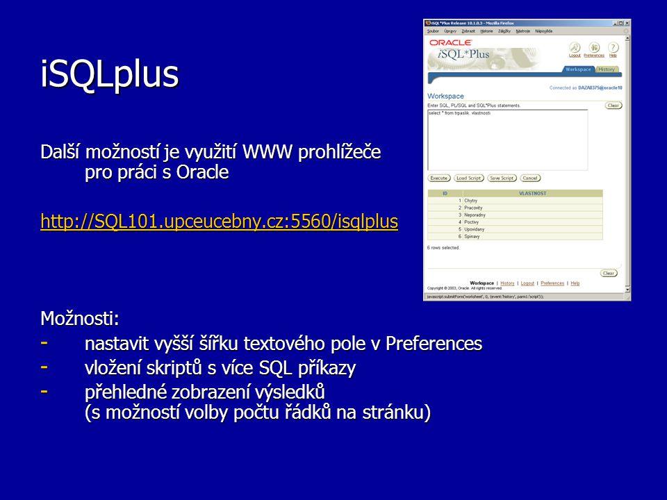 iSQLplus Další možností je využití WWW prohlížeče pro práci s Oracle