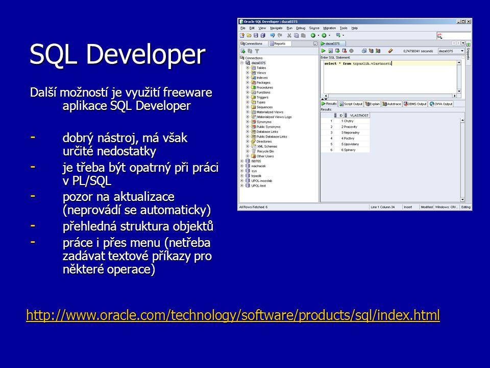 SQL Developer Další možností je využití freeware aplikace SQL Developer. dobrý nástroj, má však určité nedostatky.
