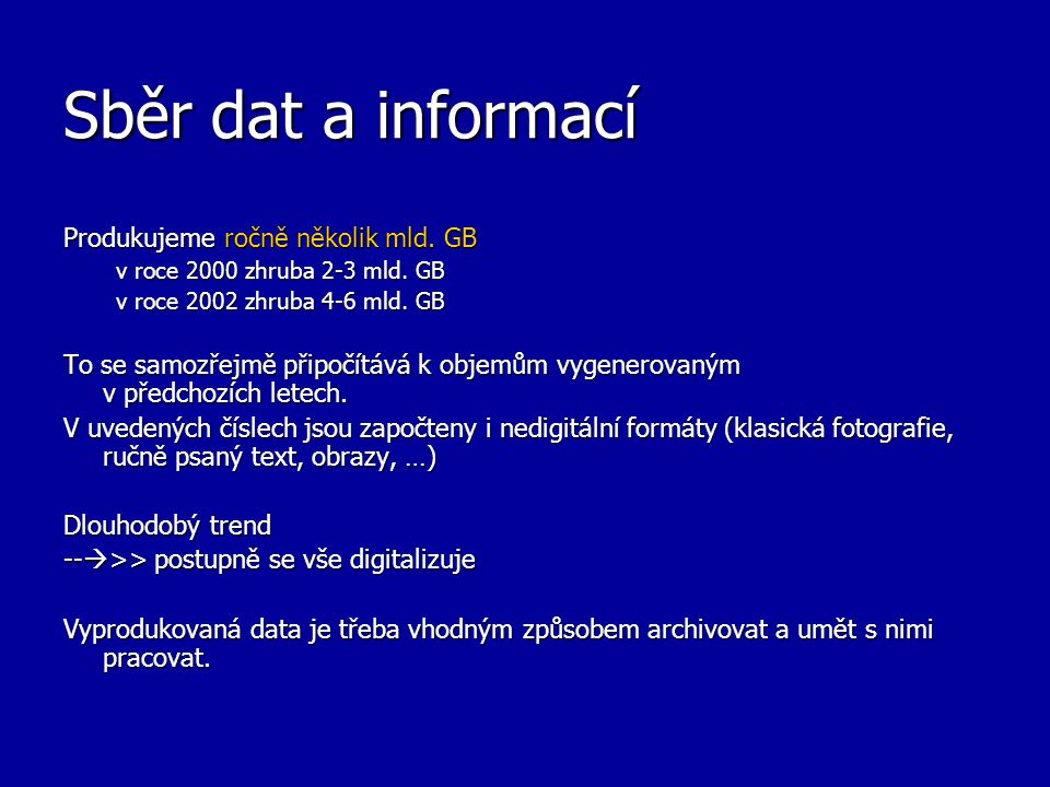 Sběr dat a informací Produkujeme ročně několik mld. GB