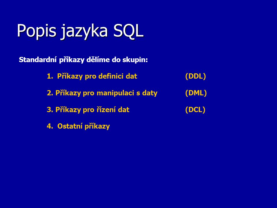 Popis jazyka SQL Standardní příkazy dělíme do skupin: