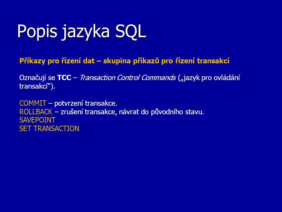 Popis jazyka SQL Příkazy pro řízení dat – skupina příkazů pro řízení transakcí.