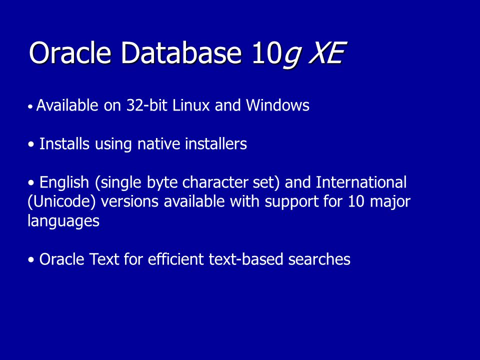 Oracle Database 10g XE • Installs using native installers
