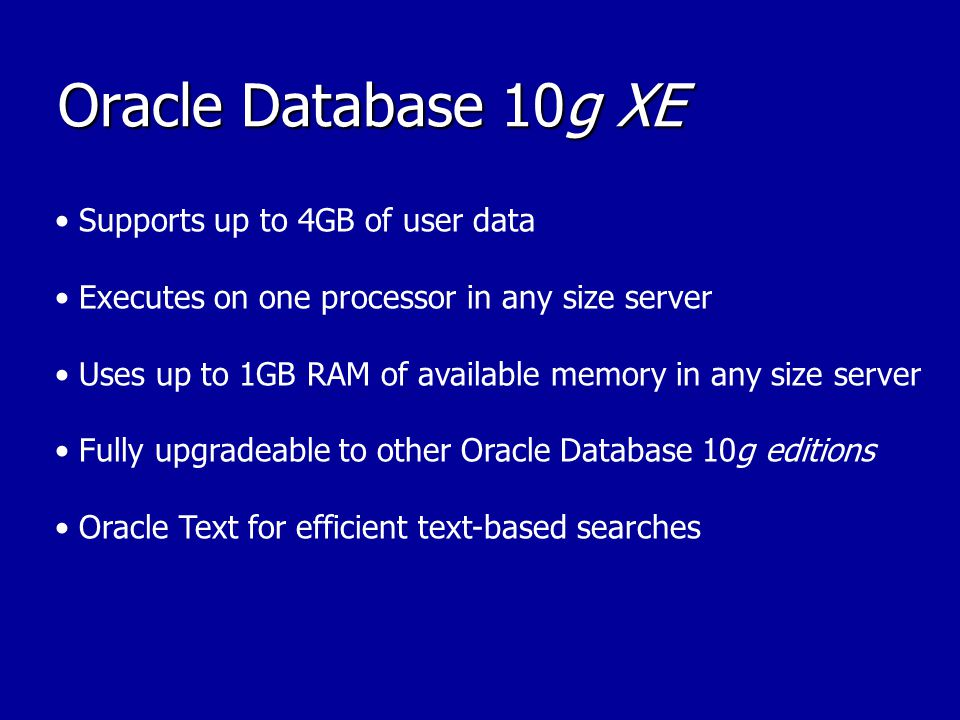 Oracle Database 10g XE • Supports up to 4GB of user data