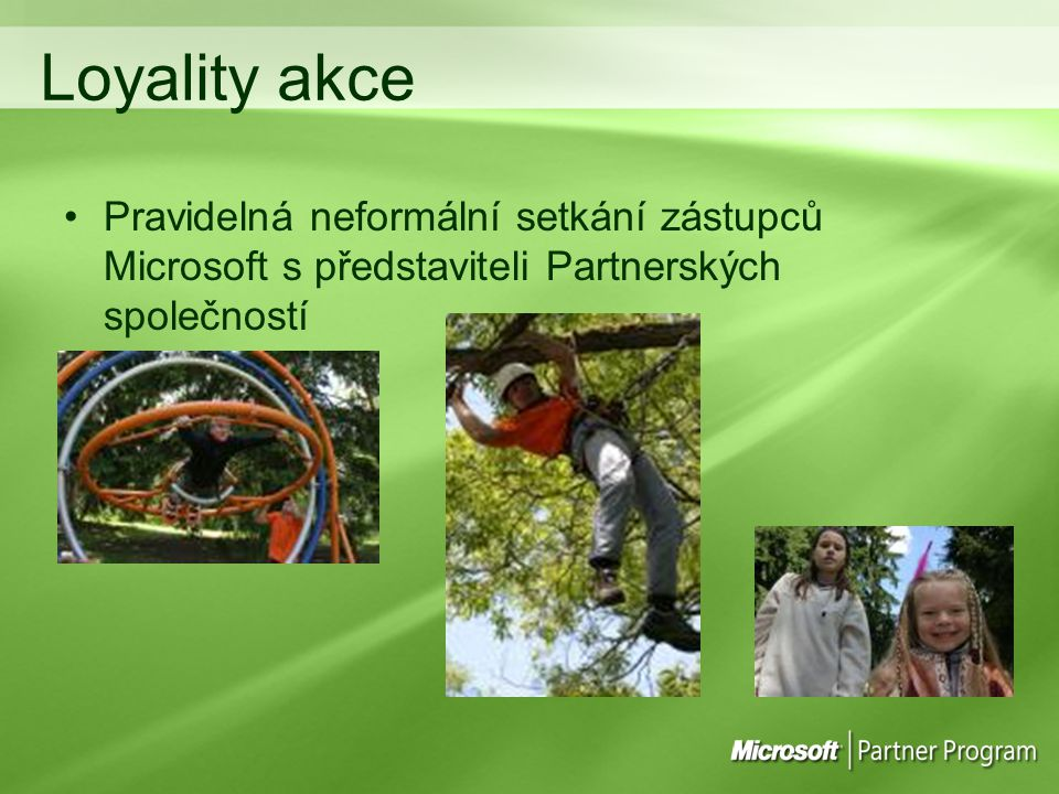 Loyality akce Pravidelná neformální setkání zástupců Microsoft s představiteli Partnerských společností.