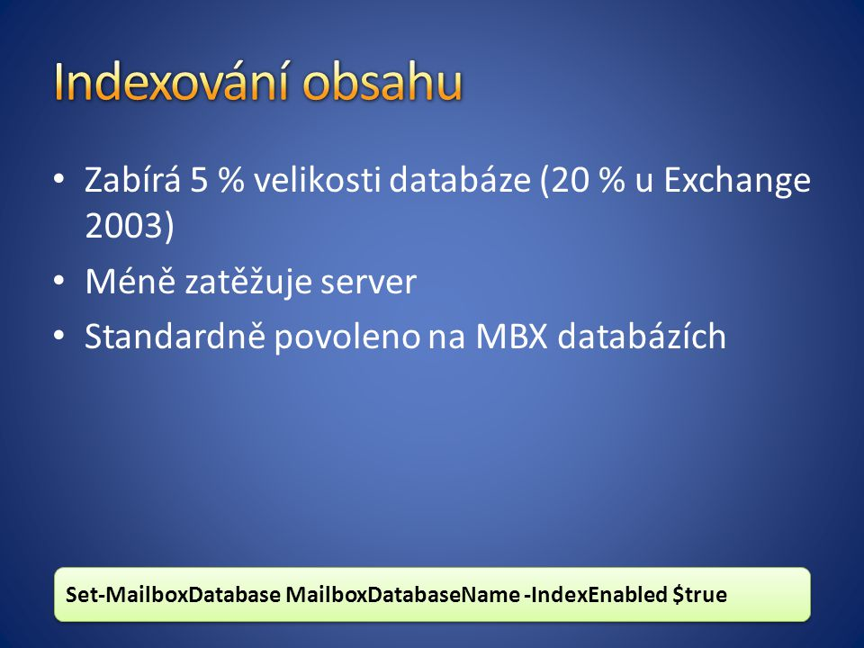Indexování obsahu Zabírá 5 % velikosti databáze (20 % u Exchange 2003)
