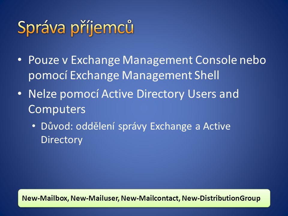 Správa příjemců Pouze v Exchange Management Console nebo pomocí Exchange Management Shell. Nelze pomocí Active Directory Users and Computers.