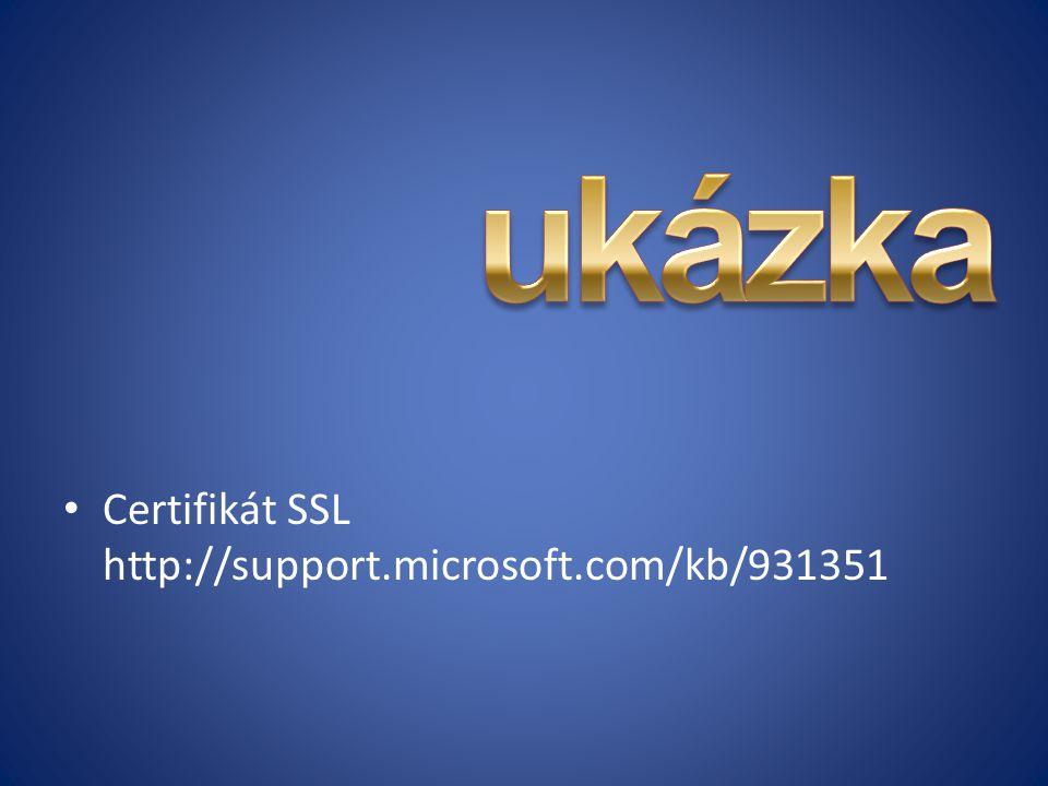 ukázka Certifikát SSL http://support.microsoft.com/kb/931351
