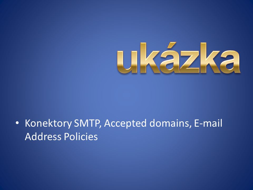 ukázka Konektory SMTP, Accepted domains, E-mail Address Policies