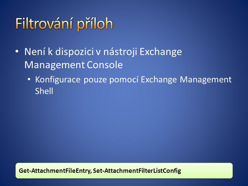 Filtrování příloh Není k dispozici v nástroji Exchange Management Console. Konfigurace pouze pomocí Exchange Management Shell.