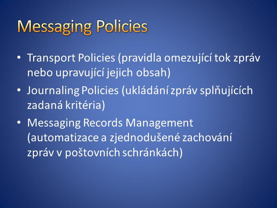 Messaging Policies Transport Policies (pravidla omezující tok zpráv nebo upravující jejich obsah)