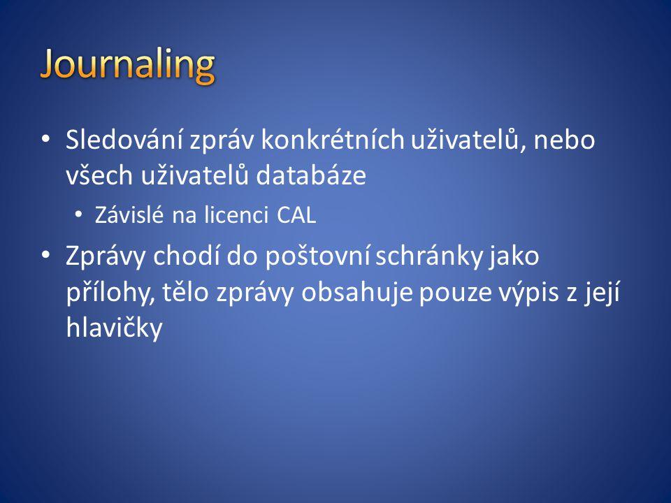Journaling Sledování zpráv konkrétních uživatelů, nebo všech uživatelů databáze. Závislé na licenci CAL.