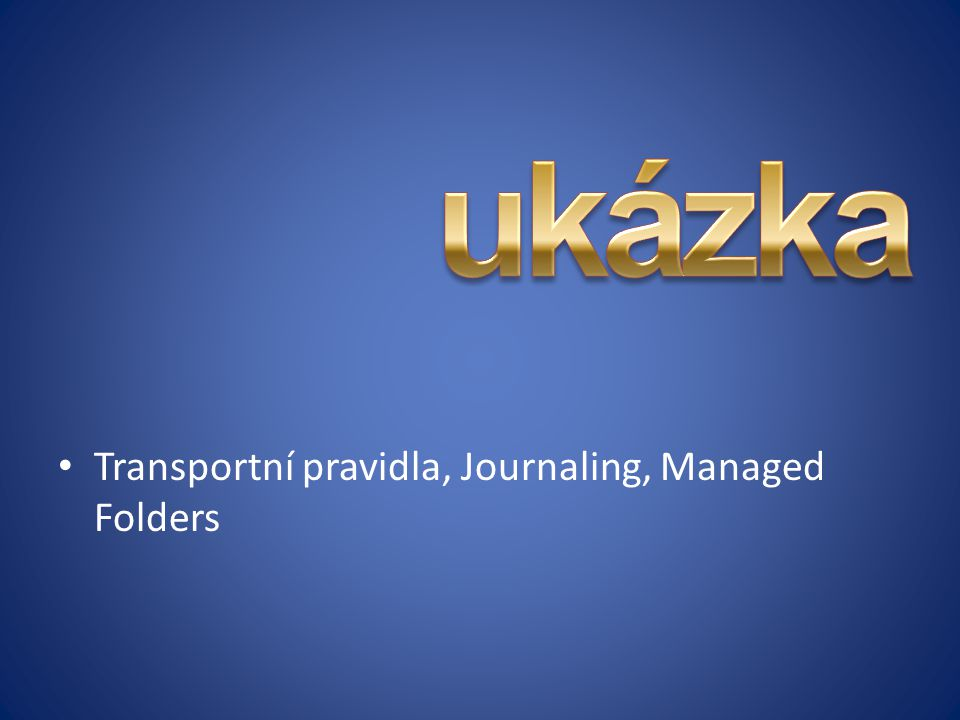 ukázka Transportní pravidla, Journaling, Managed Folders