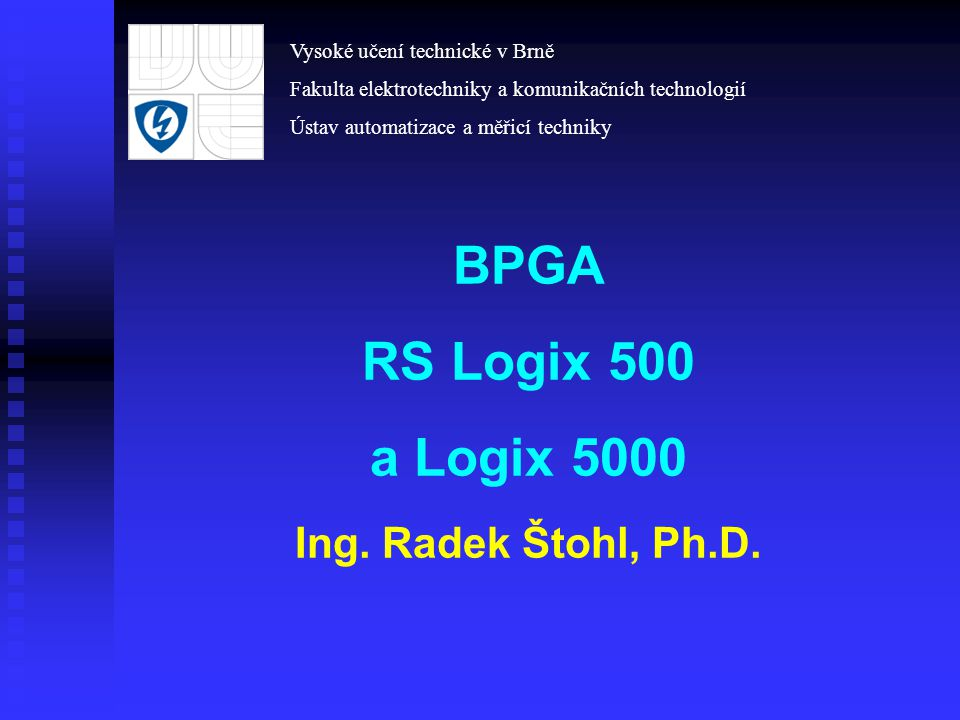 BPGA RS Logix 500 a Logix 5000 Ing. Radek Štohl, Ph.D.
