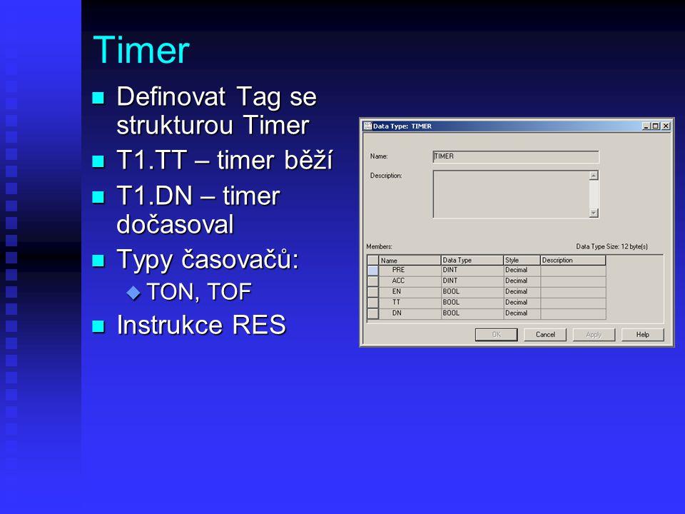 Timer Definovat Tag se strukturou Timer T1.TT – timer běží