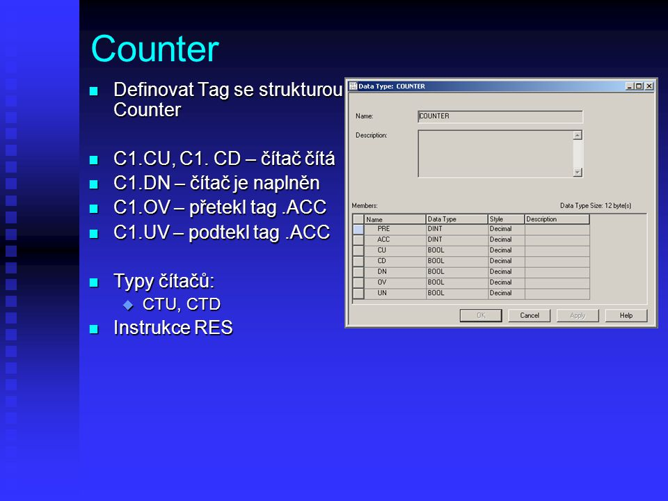 Counter Definovat Tag se strukturou Counter C1.CU, C1. CD – čítač čítá