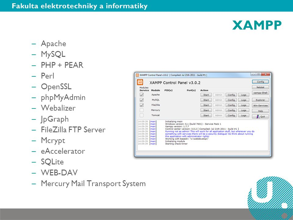 XAMPP Apache MySQL PHP + PEAR Perl OpenSSL phpMyAdmin Webalizer