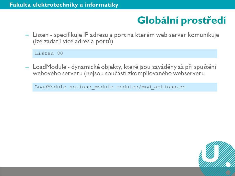 Globální prostředí Listen - specifikuje IP adresu a port na kterém web server komunikuje (lze zadat i více adres a portů)