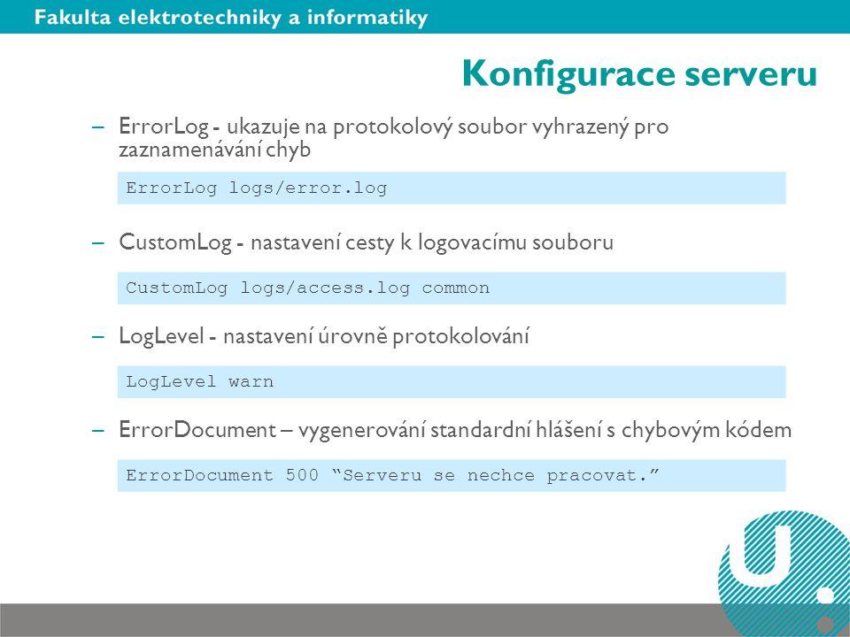 Konfigurace serveru ErrorLog - ukazuje na protokolový soubor vyhrazený pro zaznamenávání chyb. CustomLog - nastavení cesty k logovacímu souboru.