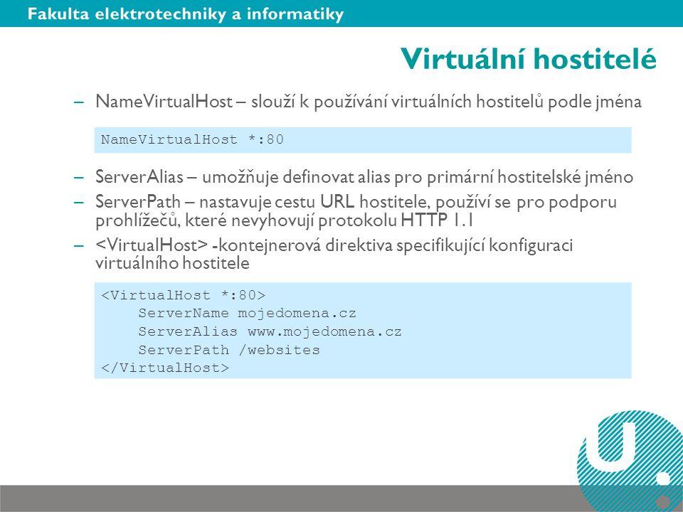 Virtuální hostitelé NameVirtualHost – slouží k používání virtuálních hostitelů podle jména.