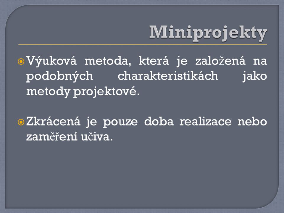 Miniprojekty Výuková metoda, která je založená na podobných charakteristikách jako metody projektové.
