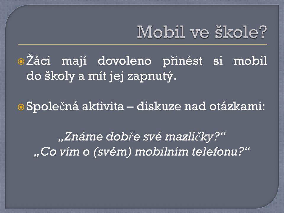 Mobil ve škole Žáci mají dovoleno přinést si mobil do školy a mít jej zapnutý. Společná aktivita – diskuze nad otázkami:
