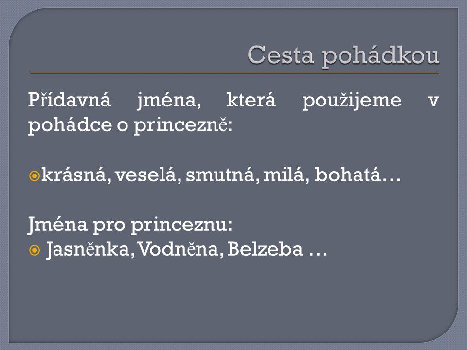 Cesta pohádkou Přídavná jména, která použijeme v pohádce o princezně: