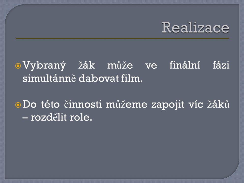 Realizace Vybraný žák může ve finální fázi simultánně dabovat film.