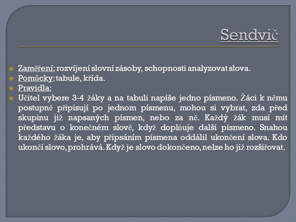 Sendvič Zaměření: rozvíjení slovní zásoby, schopnosti analyzovat slova. Pomůcky: tabule, křída. Pravidla: