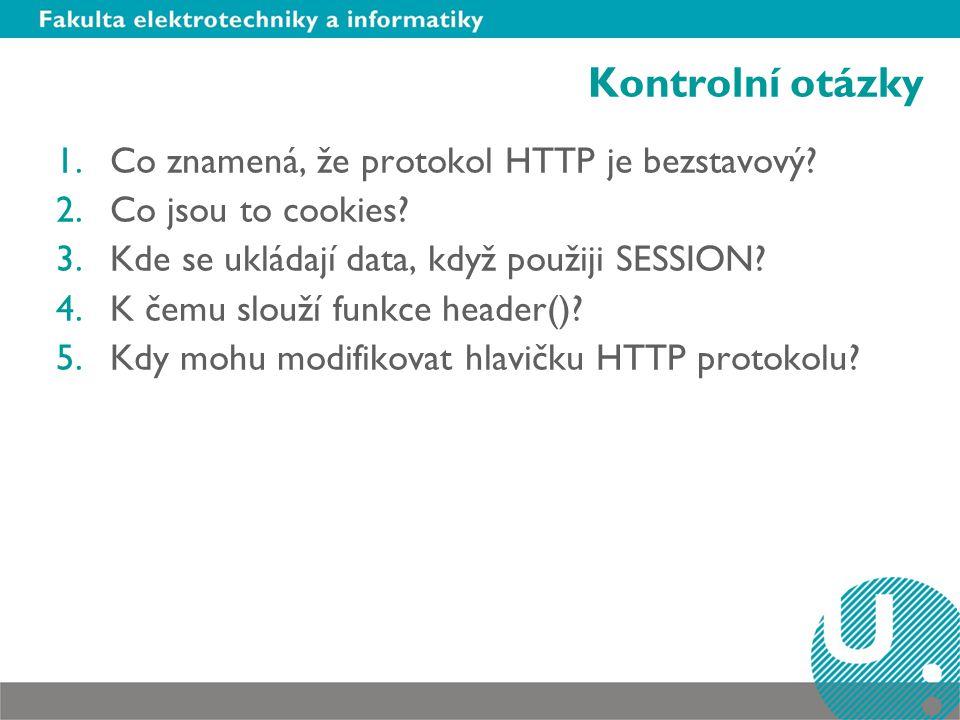 Kontrolní otázky Co znamená, že protokol HTTP je bezstavový