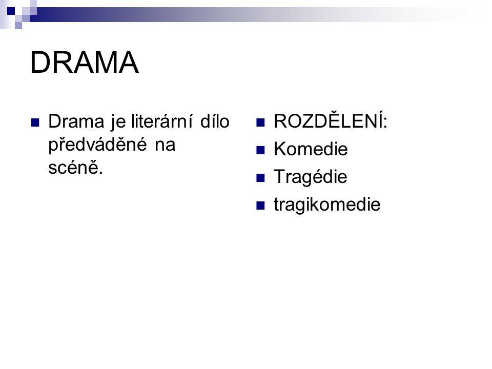 DRAMA Drama je literární dílo předváděné na scéně. ROZDĚLENÍ: Komedie