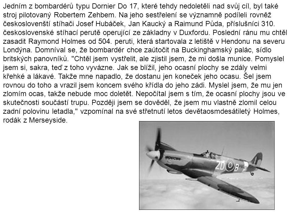 Jedním z bombardérů typu Dornier Do 17, které tehdy nedoletěli nad svůj cíl, byl také stroj pilotovaný Robertem Zehbem.
