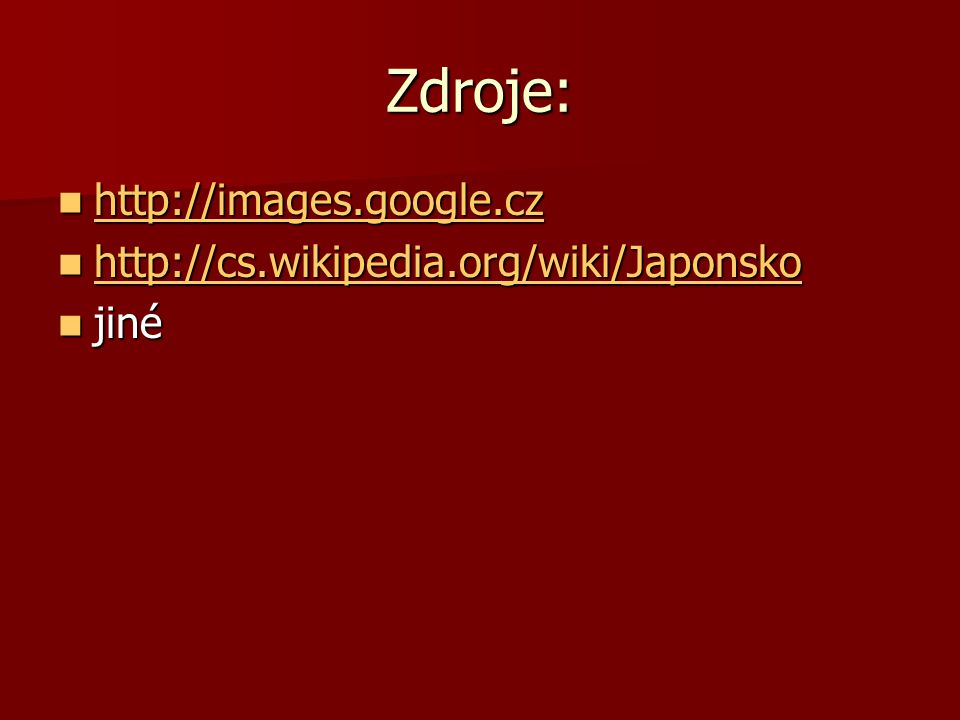 Zdroje: http://images.google.cz http://cs.wikipedia.org/wiki/Japonsko