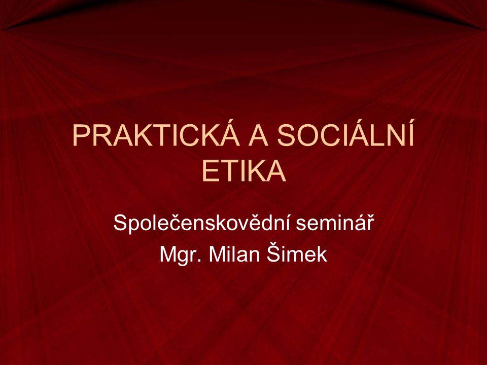 PRAKTICKÁ A SOCIÁLNÍ ETIKA