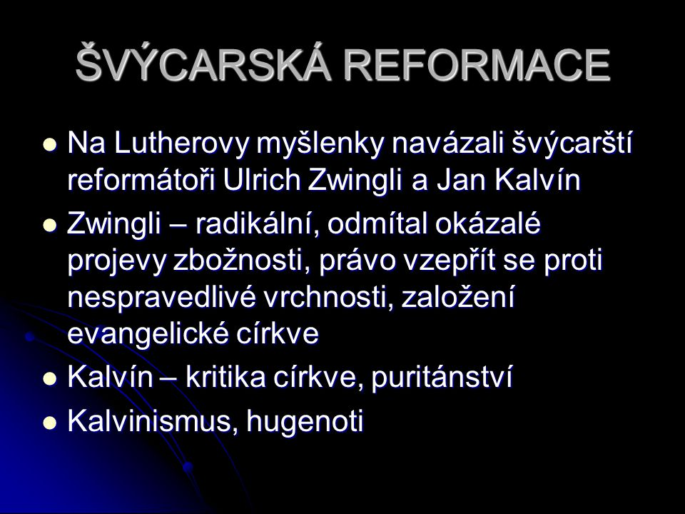 ŠVÝCARSKÁ REFORMACE Na Lutherovy myšlenky navázali švýcarští reformátoři Ulrich Zwingli a Jan Kalvín.