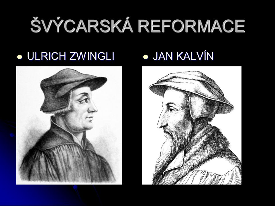 ŠVÝCARSKÁ REFORMACE ULRICH ZWINGLI JAN KALVÍN