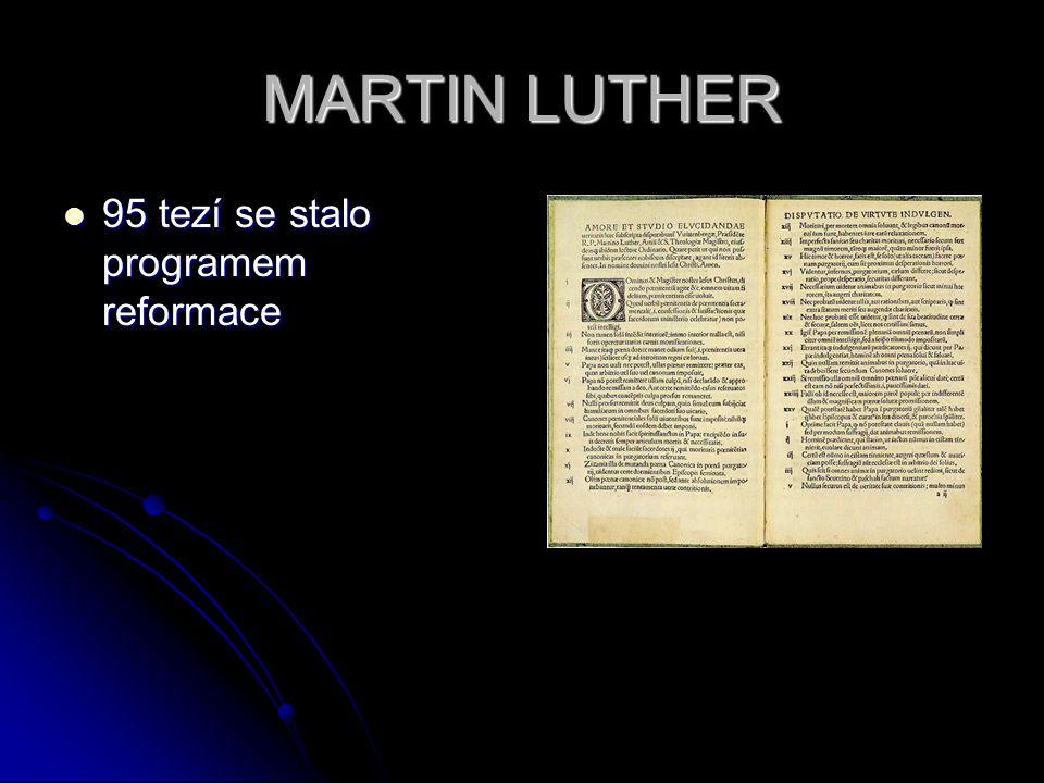 MARTIN LUTHER 95 tezí se stalo programem reformace