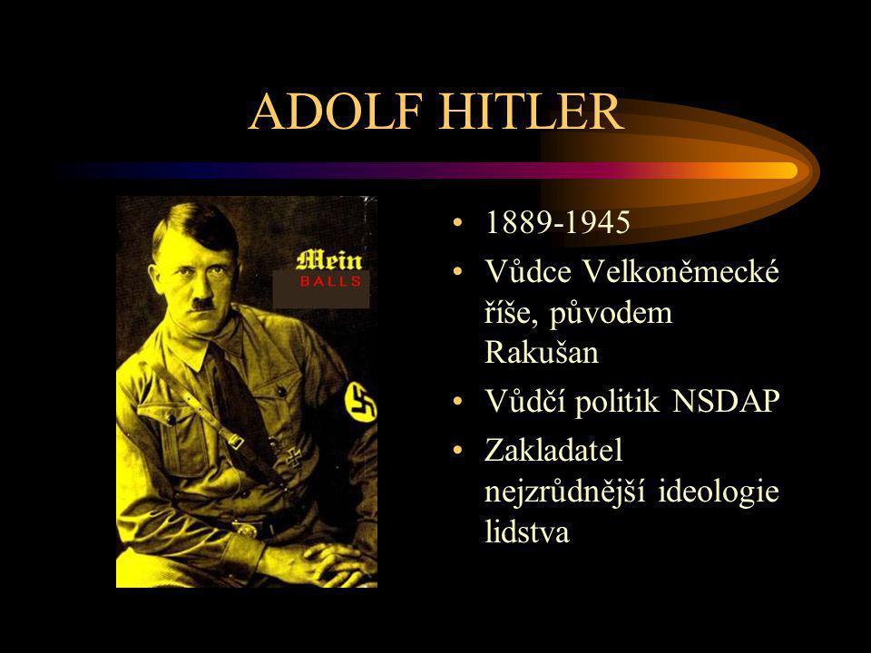 ADOLF HITLER 1889-1945 Vůdce Velkoněmecké říše, původem Rakušan