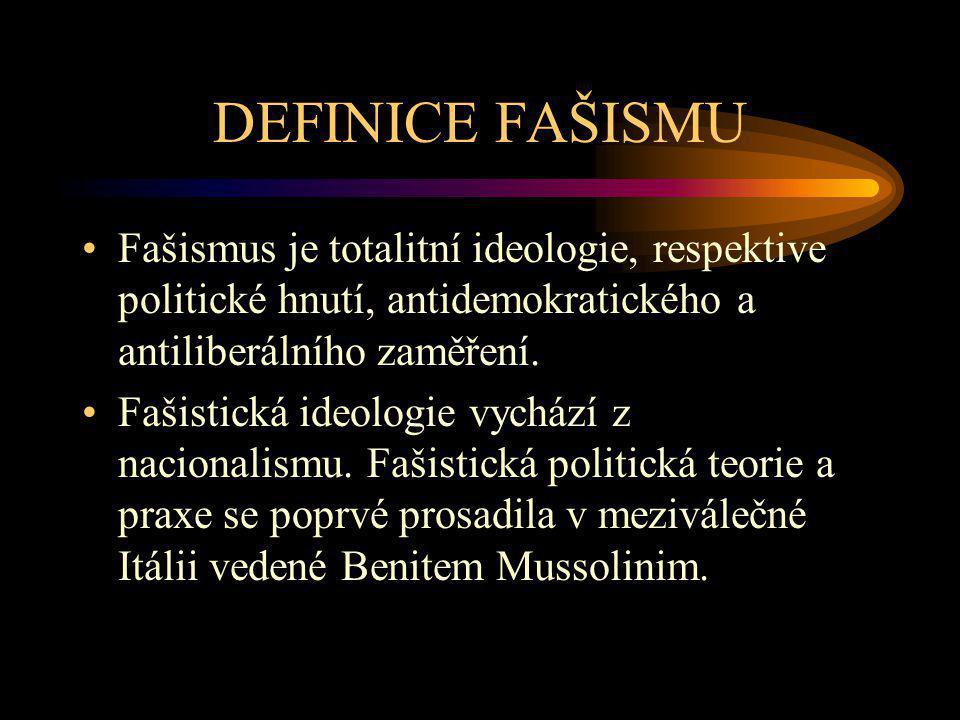 DEFINICE FAŠISMU Fašismus je totalitní ideologie, respektive politické hnutí, antidemokratického a antiliberálního zaměření.