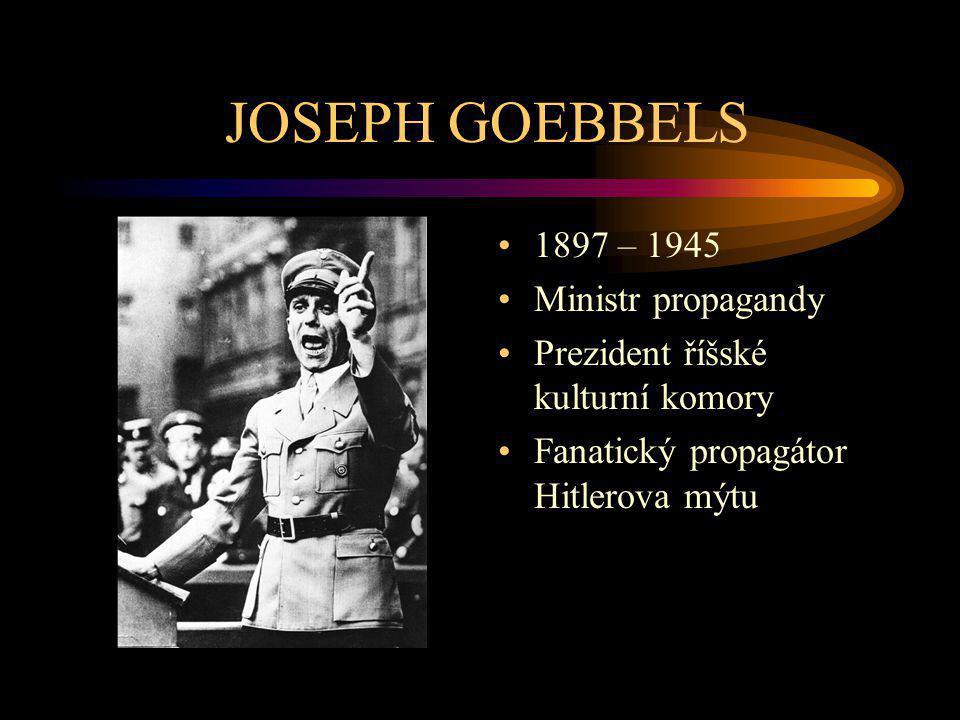 JOSEPH GOEBBELS 1897 – 1945 Ministr propagandy