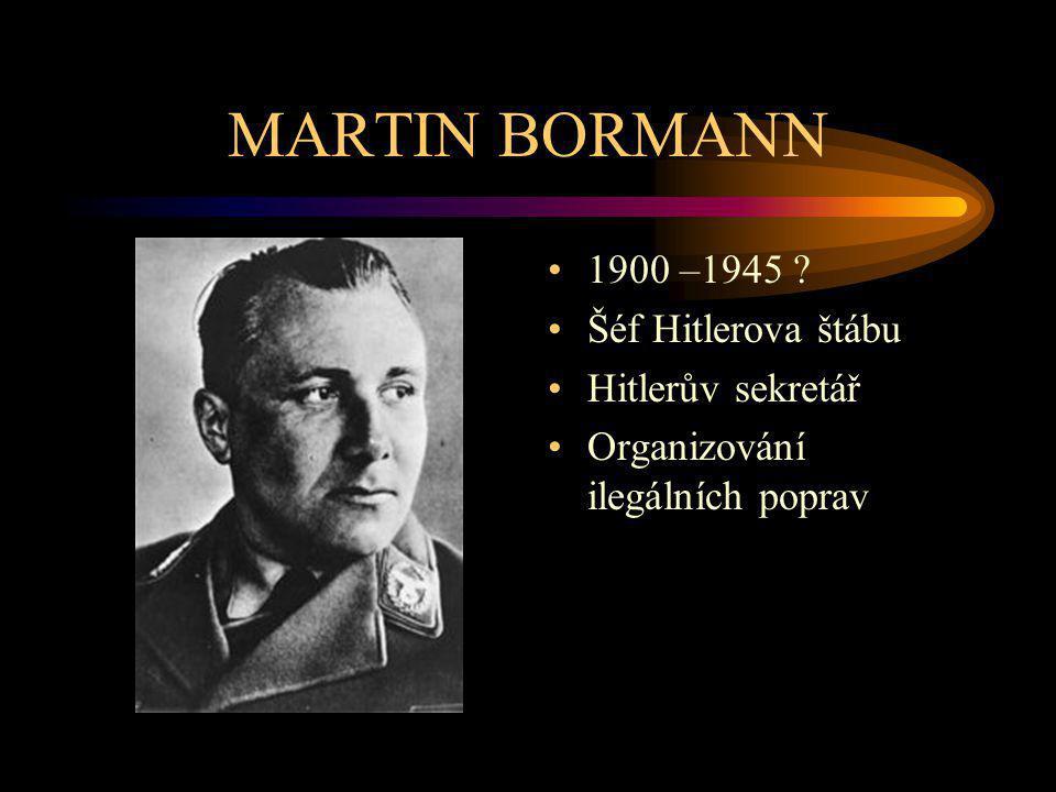MARTIN BORMANN 1900 –1945 Šéf Hitlerova štábu Hitlerův sekretář