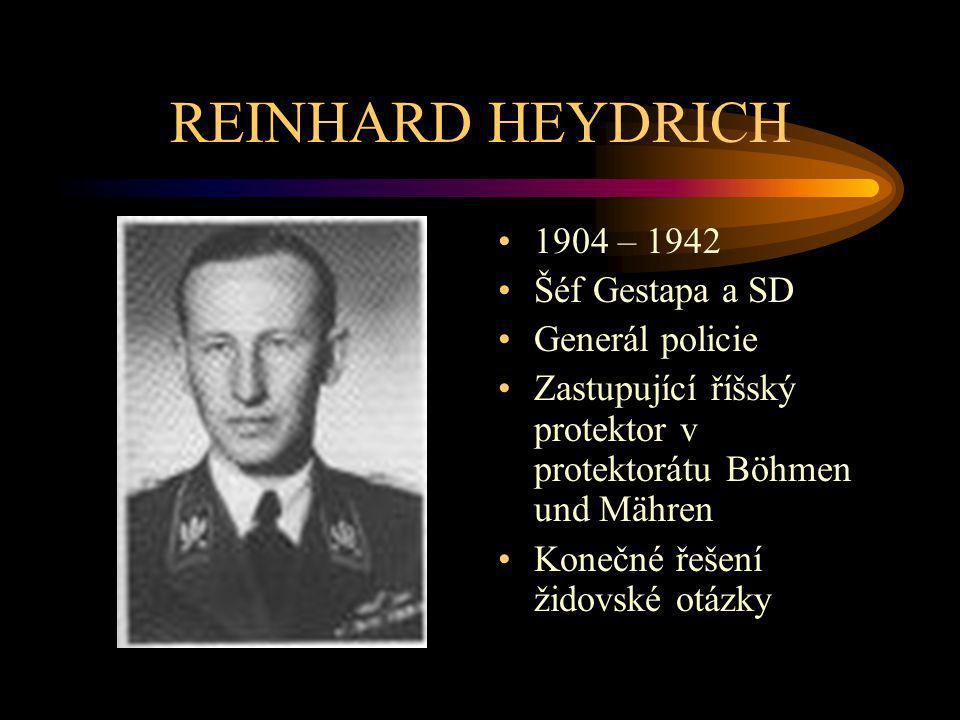REINHARD HEYDRICH 1904 – 1942 Šéf Gestapa a SD Generál policie