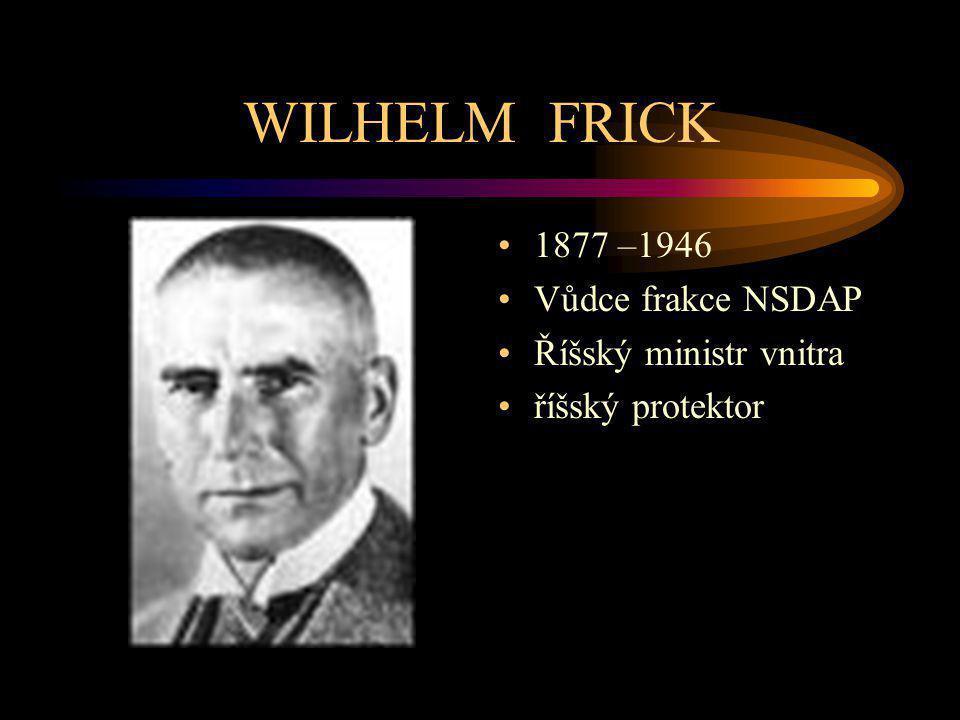 WILHELM FRICK 1877 –1946 Vůdce frakce NSDAP Říšský ministr vnitra