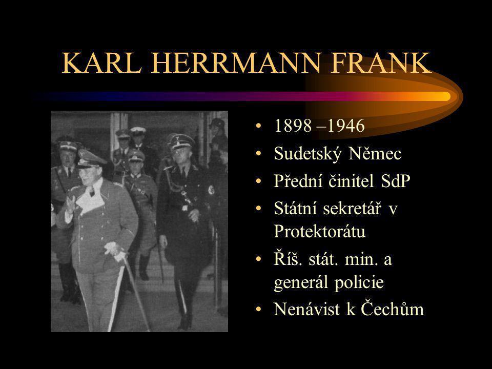 KARL HERRMANN FRANK 1898 –1946 Sudetský Němec Přední činitel SdP