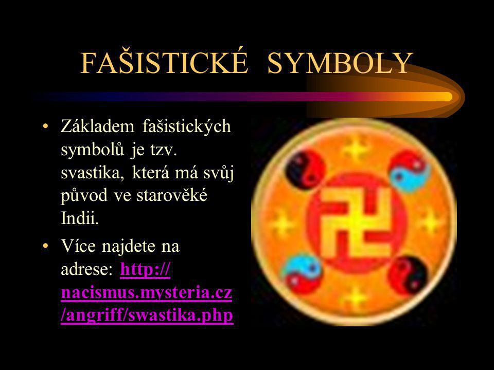 FAŠISTICKÉ SYMBOLY Základem fašistických symbolů je tzv. svastika, která má svůj původ ve starověké Indii.