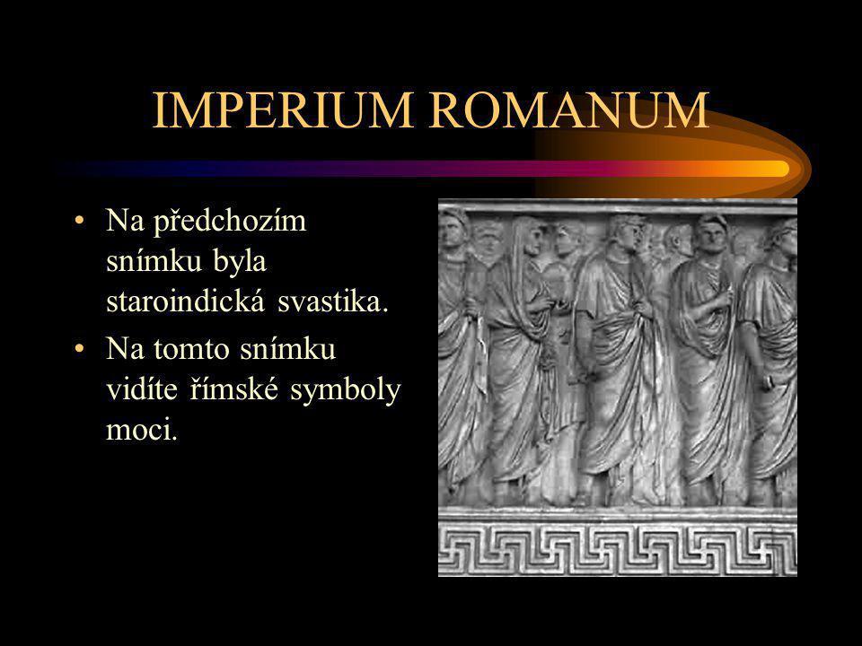 IMPERIUM ROMANUM Na předchozím snímku byla staroindická svastika.