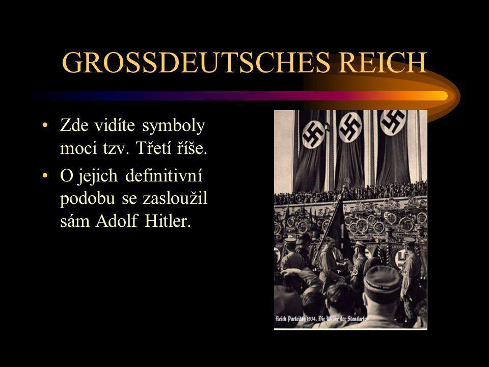 GROSSDEUTSCHES REICH Zde vidíte symboly moci tzv. Třetí říše.